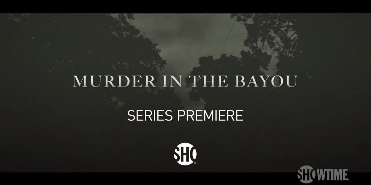 Murder in the Bayou premieres on SHOWTIME Friday night