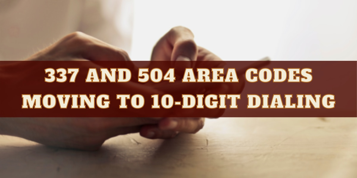 337 and 504 area codes moving to 10-digit dialing, adding a three digit suicide prevention hotline
